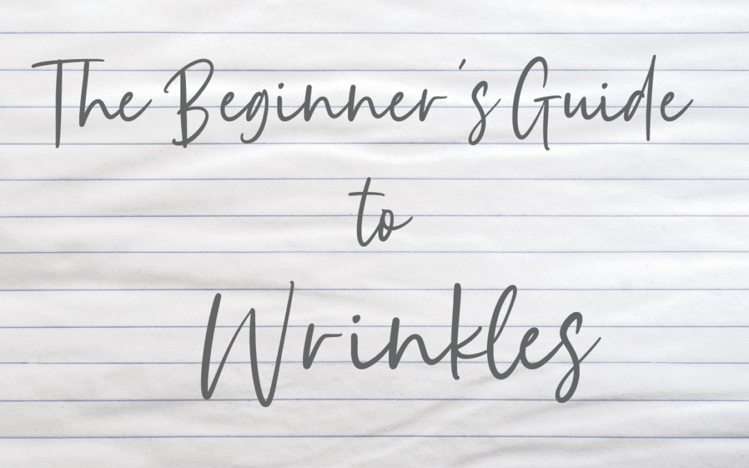 The Beginner's Guide to Wrinkles